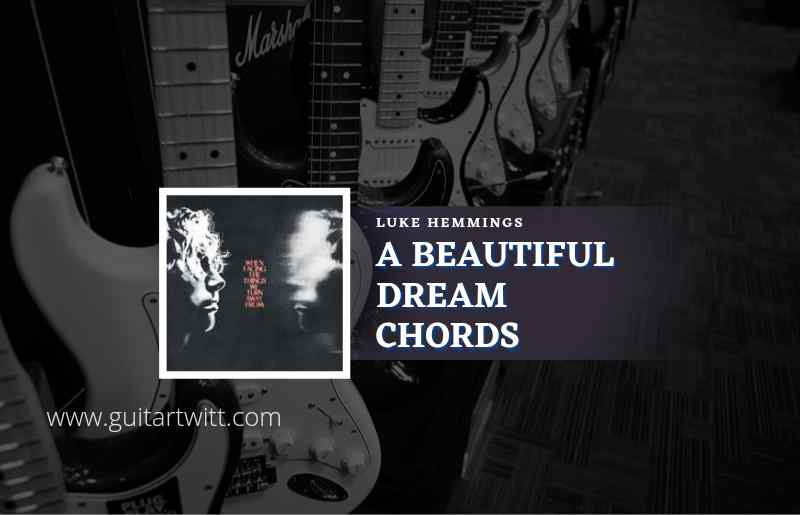 Read more about the article A Beautiful Dream chords by Luke Hemmings