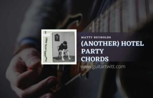 Read more about the article Another Hotel Party chords by Matty Reynolds