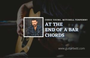 Read more about the article At The End Of A Bar chords by Chris Young feat. Mitchell Tenpenny
