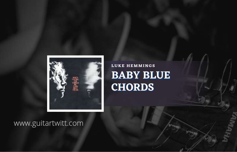 Read more about the article Baby Blue chords by Luke Hemmings
