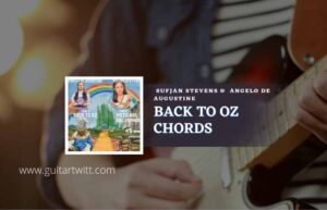 Read more about the article Back To Oz chords by Sufjan Stevens & Angelo De Augustine