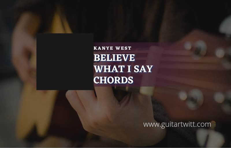 Believe What I Say chords by Kanye West 1