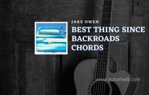 Read more about the article Best Thing Since Backroads chords by Jake Owen