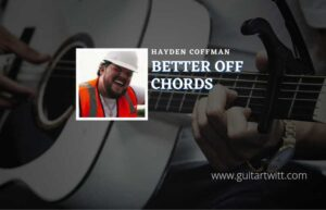 Read more about the article Better Off chords by Hayden Coffman