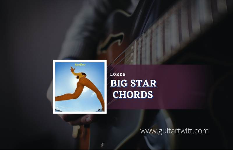 Read more about the article Big Star chords by Lorde