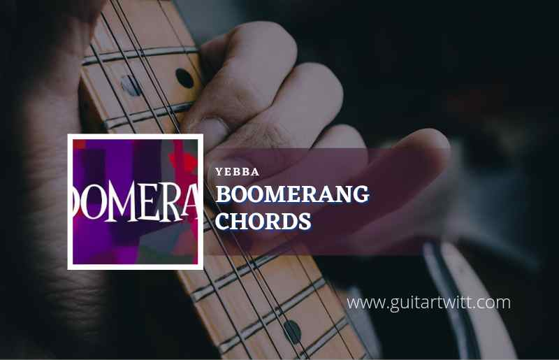 Read more about the article Boomerang chords by YEBBA