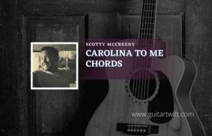 Read more about the article Carolina To Me chords by Scotty McCreery