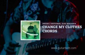 Read more about the article Change My Clothes chords by Dream (YouTuber) & Alec Benjamin