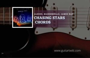 Read more about the article Chasing Stars chords by Alesso & Marshmello feat. James Bay