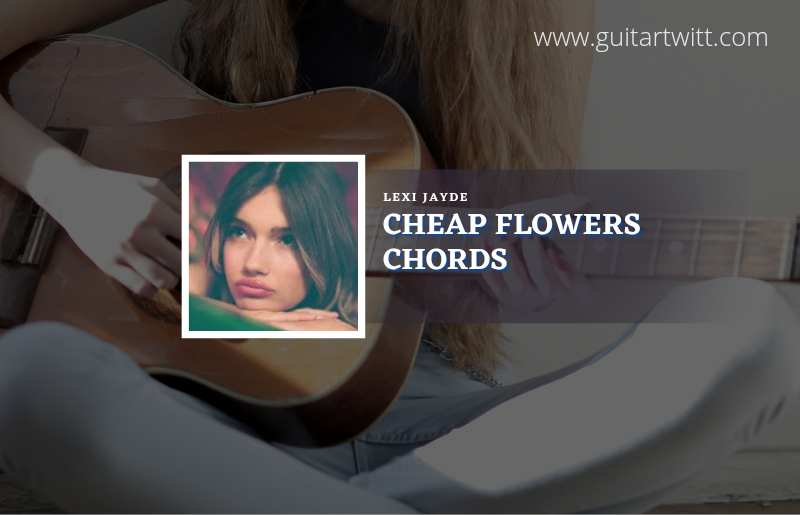 Cheap Flowers chords by Lexi Jayde 1