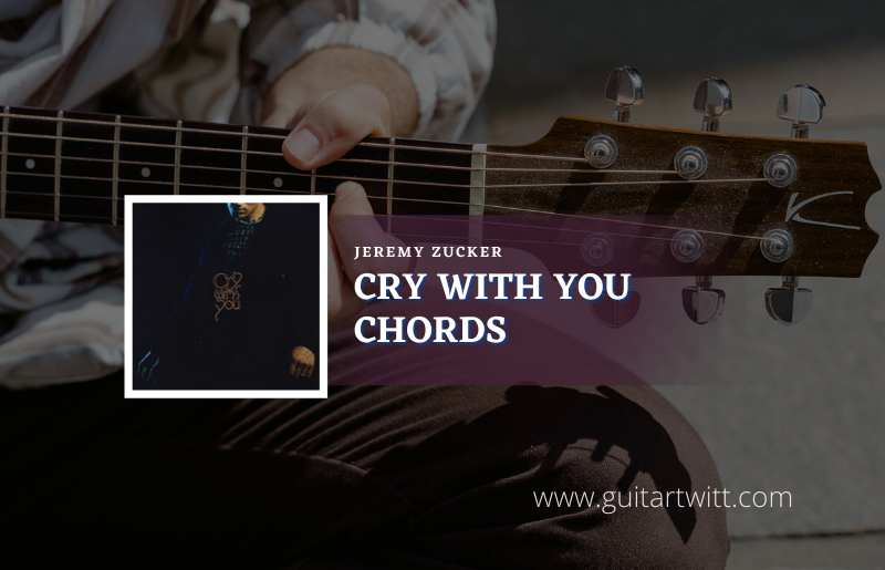 Read more about the article Cry With You chords by Jeremy Zucker
