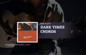 Read more about the article Dark Times chords by Ben Platt