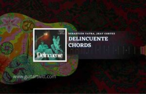 Read more about the article Delincuente chords by Sebastián Yatra, Jhay Cortez