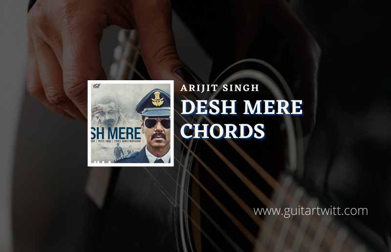 Read more about the article Desh Mere Chords by Arijit Singh | Bhuj