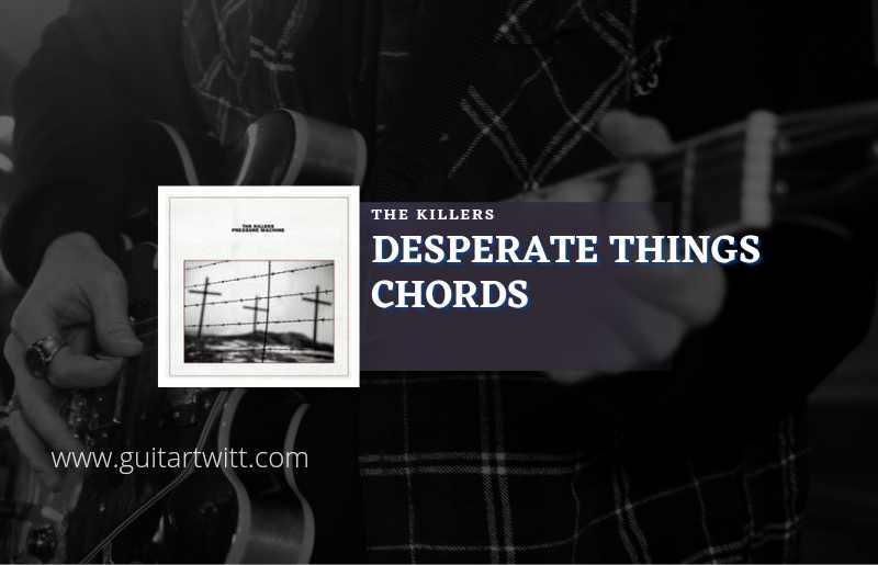 Desperate Things chords by The Killers 1