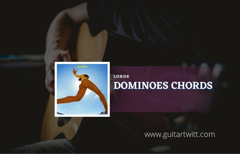 Dominoes chords by Lorde 1