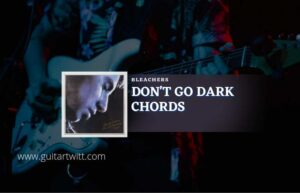 Read more about the article Dont Go Dark chords by Bleachers