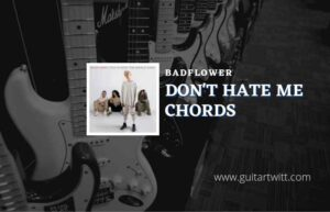 Read more about the article Dont Hate Me chords by Badflower