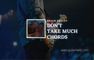 Read more about the article Dont Take Much chords by Brian Kelley