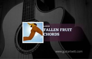 Read more about the article Fallen Fruit chords by Lorde