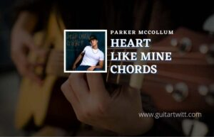 Read more about the article Heart Like Mine chords by Parker McCollum