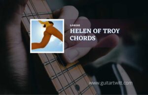 Read more about the article Helen Of Troy chords by Lorde