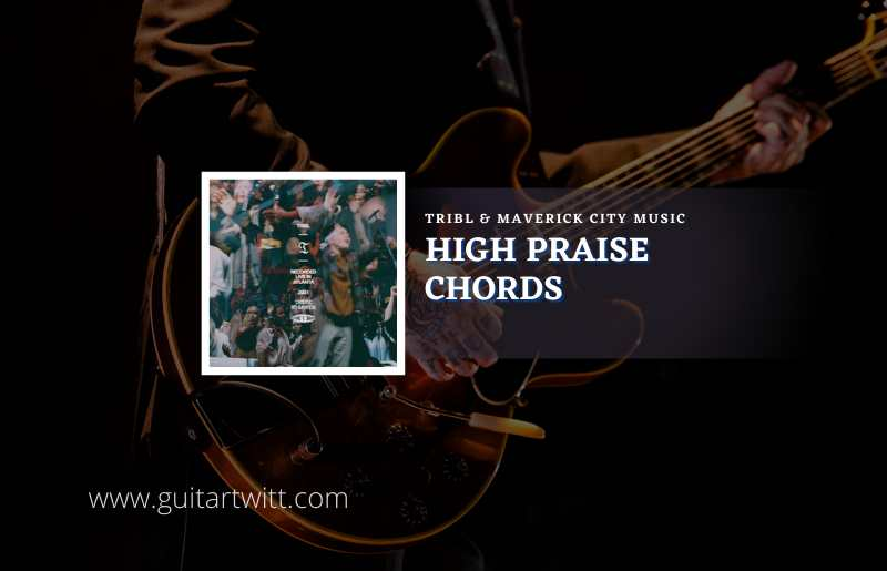 Read more about the article High Praise Chords by TRIBL & Maverick City Music