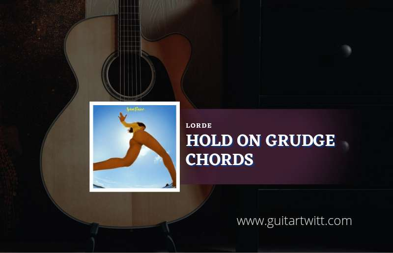 Hold No Grudge chords by Lorde 1
