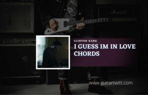 Read more about the article I Guess Im In Love chords by Clinton Kane