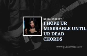 Read more about the article I Hope Ur Miserable Until Ur Dead chords by Nessa Barrett