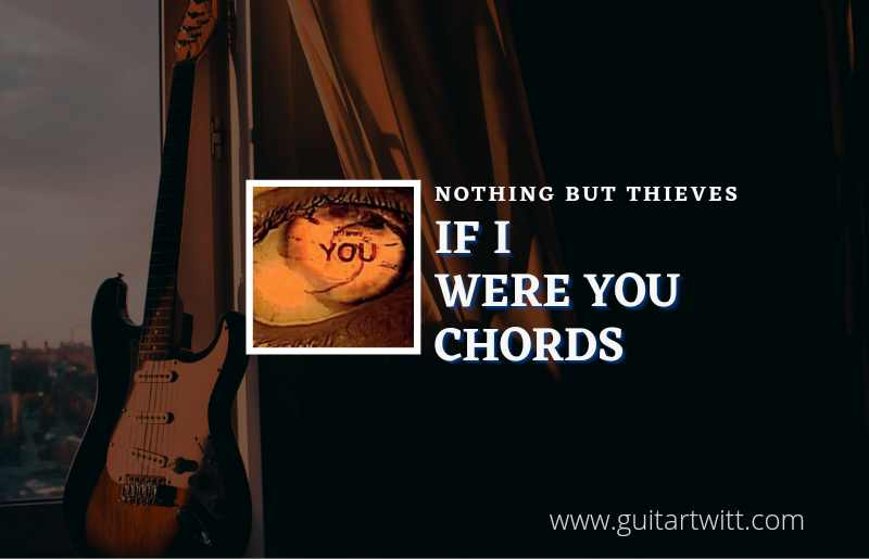 Read more about the article If I Were You chords by Nothing But Thieves