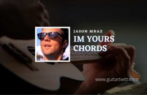 Read more about the article Im Yours chords by Jason Mraz