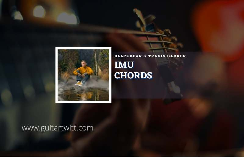 Read more about the article Imu chords by blackbear feat. Travis Barker