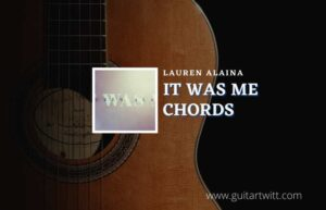 Read more about the article It Was Me chords by Lauren Alaina