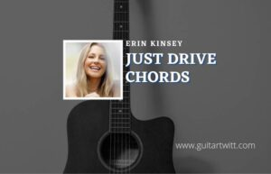 Read more about the article Just Drive chords by Erin Kinsey
