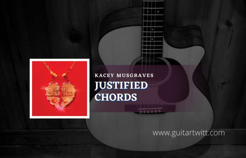 Justified chords by Kacey Musgraves 1