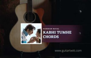 Read more about the article Kabhi Tumhe Chords by Darshan Raval | Shershaah