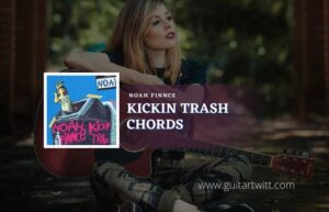 Read more about the article Kickin Trash chords by NoahFinnce