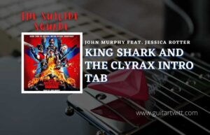 Read more about the article King Shark And The Clyrax Intro tab by John Murphy feat. Jessica Rotter   The Suicide Squad