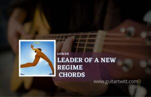 Read more about the article Leader Of A New Regime chords by Lorde