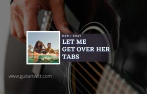 Read more about the article Let Me Get Over Her Tab Intro by Dan + Shay