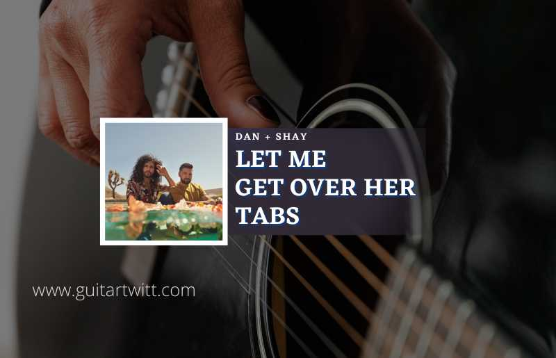 Let Me Get Over Her Tab