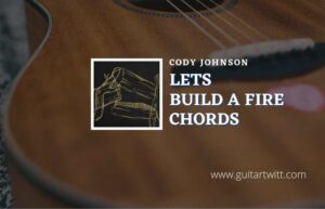 Read more about the article Lets Build A Fire chords by Cody Johnson