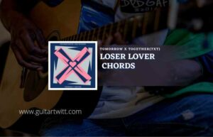 Read more about the article Loser Lover chords by TOMORROW X TOGETHER (TXT)