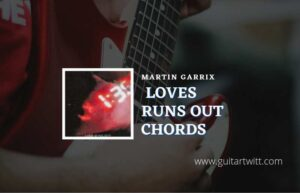 Read more about the article Love Runs Out chords by Martin Garrix feat. G-Eazy & Sasha Sloan