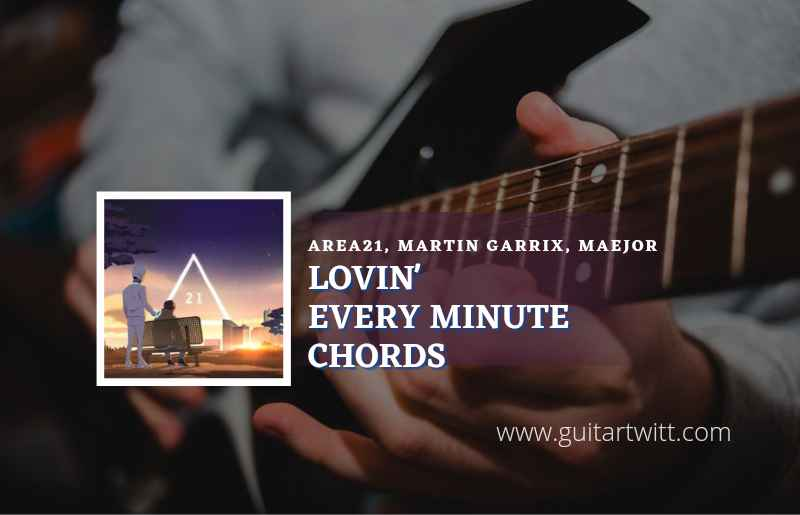 Read more about the article Lovin Every Minute chords by AREA21, Martin Garrix, Maejor