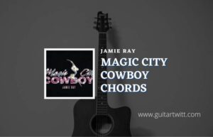 Read more about the article Magic City Cowboy chords by Jamie Ray