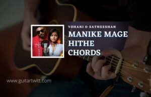 Read more about the article Manike Mage Hithe chords by Yohani & Satheeshan