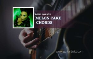Read more about the article Melon Cake chords by Demi Lovato
