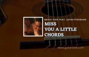 Read more about the article Miss You A Little chords by Bryce Vine feat. lovelytheband